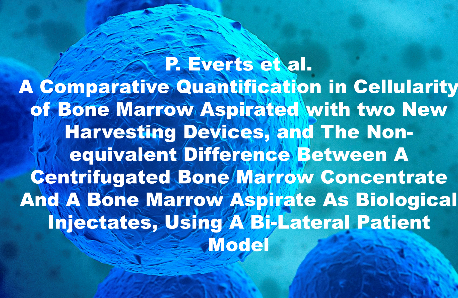 P. Everts et al. – A Comparative Quantification in Cellularity of Bone Marrow Aspirated with two New Harvesting Devices