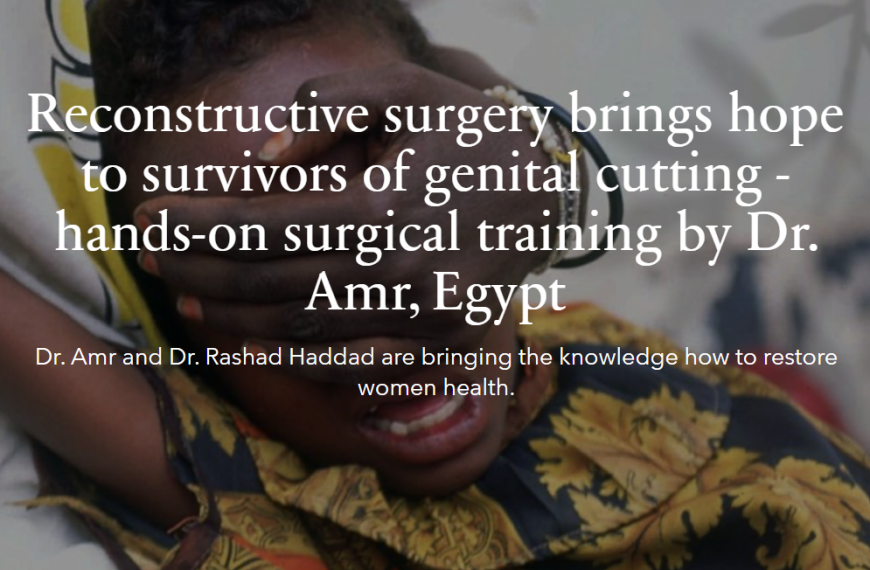 Reconstructive surgery brings hope to survivors of genital cutting – hands-on surgical training by Dr. Amr, Egypt